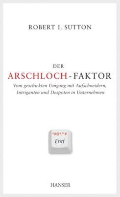 Der Arschloch-Faktor, Robert I. Sutton