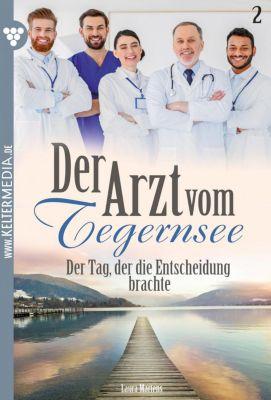 Der Arzt vom Tegernsee: Der Arzt vom Tegernsee 2 – Arztroman, Laura Martens