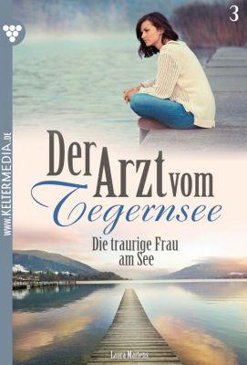 Der Arzt vom Tegernsee: Der Arzt vom Tegernsee 3 – Arztroman, Laura Martens