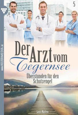 Der Arzt vom Tegernsee: Der Arzt vom Tegernsee 5 – Arztroman, Laura Martens
