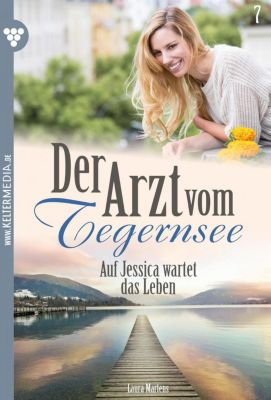 Der Arzt vom Tegernsee: Der Arzt vom Tegernsee 7 - Arztroman, Laura Martens