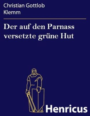 Der auf den parnass versetzte gr ne hut ebook for Christian klemm