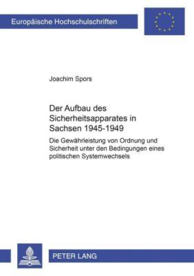 Der Aufbau des Sicherheitsapparates in Sachsen 1945-1949, Joachim Spors