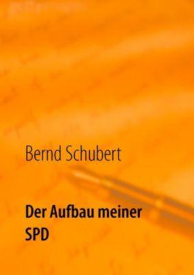 Der Aufbau meiner SPD, Bernd Schubert