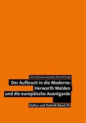 Der Aufbruch in die Moderne: Herwarth Walden und die europäische Avantgarde