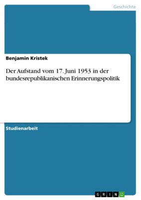 Der Aufstand vom 17. Juni 1953 in der bundesrepublikanischen Erinnerungspolitik, Benjamin Kristek