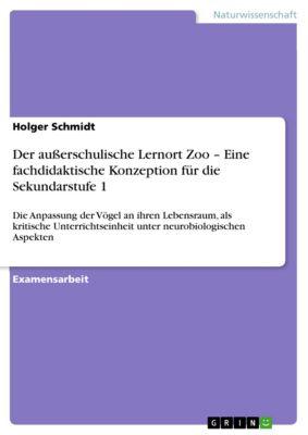 Der außerschulische Lernort Zoo – Eine fachdidaktische Konzeption für die Sekundarstufe 1, Holger Schmidt
