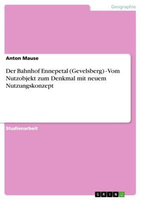Der Bahnhof Ennepetal (Gevelsberg) - Vom Nutzobjekt zum Denkmal mit neuem Nutzungskonzept, Anton Mause