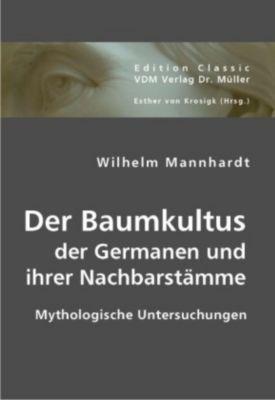 Der Baumkultus der Germanen und ihrer Nachbarstämme, Wilhelm Mannhardt