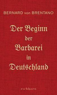 Der Beginn der Barbarei in Deutschland - Bernard von Brentano |