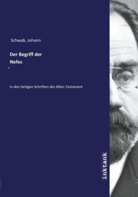 Der Begriff der Nefes - Johann Schwab |