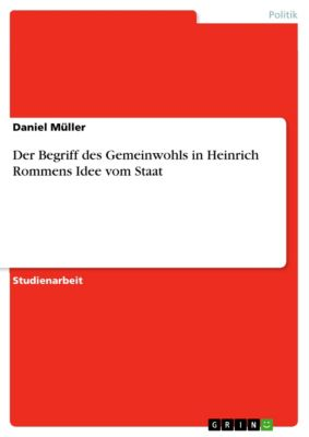 Der Begriff des Gemeinwohls in Heinrich Rommens Idee vom Staat, Daniel Müller