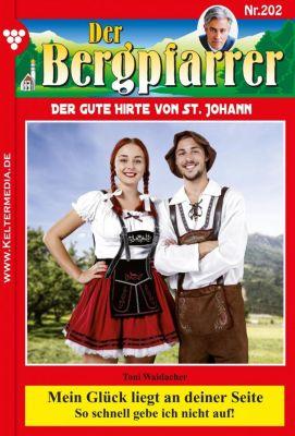 Der Bergpfarrer: Der Bergpfarrer 202 - Heimatroman, TONI WAIDACHER