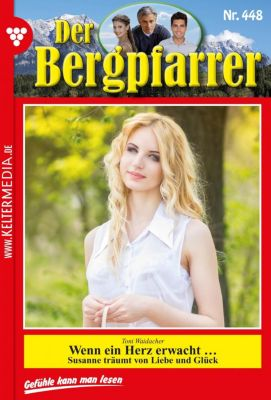 Der Bergpfarrer: Der Bergpfarrer 448 – Heimatroman, TONI WAIDACHER