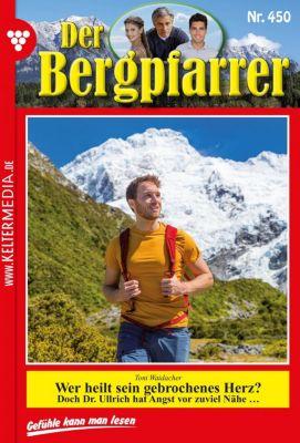 Der Bergpfarrer: Der Bergpfarrer 450 - Heimatroman, TONI WAIDACHER