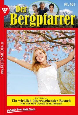 Der Bergpfarrer: Der Bergpfarrer 451 - Heimatroman, TONI WAIDACHER