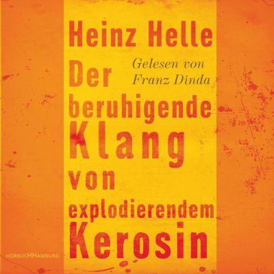 Der beruhigende Klang von explodierendem Kerosin, Heinz Helle