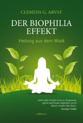 Der Biophilia-Effekt, Clemens G. Arvay