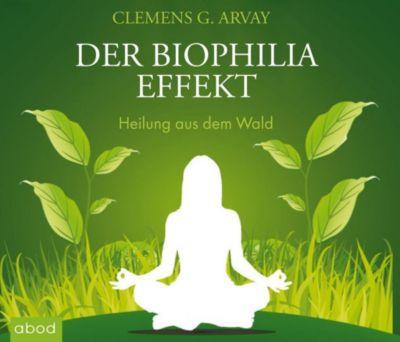 Der Biophilia-Effekt, 7 Audio-CD, Clemens G. Arvay