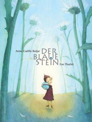 Der blaue Stein, Anne-Gaëlle Balpe, Eve Tharlet