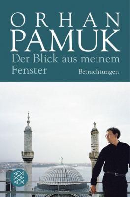 Der Blick aus meinem Fenster, Orhan Pamuk