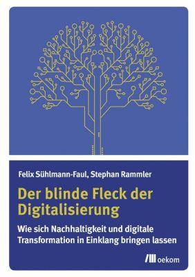 Der blinde Fleck der Digitalisierung, Felix Sühlmann-Faul, Stephan Rammler