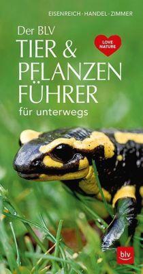 Der BLV Tier & Pflanzenführer für unterwegs, Wilhelm Eisenreich, Alfred Handel, Ute E. Zimmer