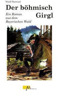 Der böhmische Girgl - Thorwald Friedl  