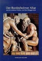 Der Bordesholmer Altar und die anderen Werke von Hans Brüggemann, Hans Brüggemann
