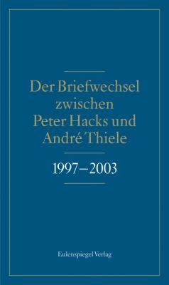 Der Briefwechsel zwischen Peter Hacks und André Thiele 1997-2003 -  pdf epub