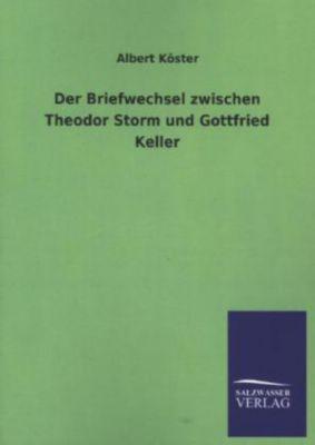 Der Briefwechsel zwischen Theodor Storm und Gottfried Keller - Albert Köster |
