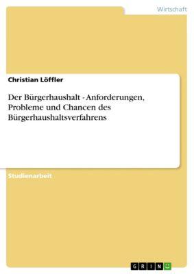 Der Bürgerhaushalt - Anforderungen, Probleme und Chancen des Bürgerhaushaltsverfahrens, Christian Löffler
