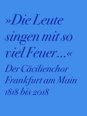 Der Cäcilienchor Frankfurt am Main 1818 bis 2018