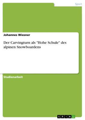 Der Carvingturn als Hohe Schule des alpinen Snowboardens, Johannes Wiesner