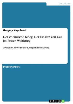 Der chemische Krieg. Der Einsatz von Gas im Ersten Weltkrieg, Gergely Kapolnasi