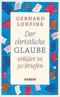 Der christliche Glaube erklärt in 50 Briefen - Gerhard Lohfink  