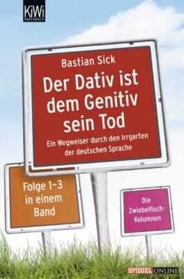 Der Dativ ist dem Genitiv sein Tod, Bastian Sick