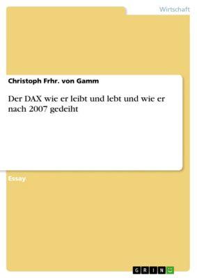 Der DAX wie er leibt und lebt und wie er nach 2007 gedeiht, Christoph Frhr. von Gamm