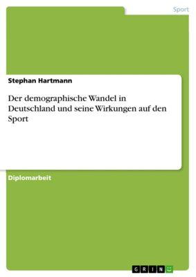 Der demographische Wandel in Deutschland und seine Wirkungen auf den Sport, Stephan Hartmann