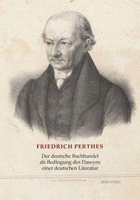 Der deutsche Buchhandel als Bedingung des Daseyns einer deutschen Literatur, Friedrich Perthes