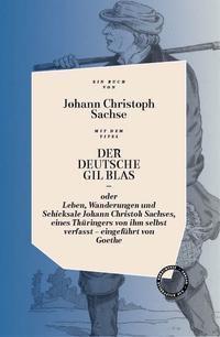 DER DEUTSCHE GIL BLAS - ODER LEBEN, WANDERUNGEN UND SCHICKSALE JOHANN CHRISTOPH SACHSES, EINES THÜRINGERS VON IHM SELBST - Johann Christoph Sachse |