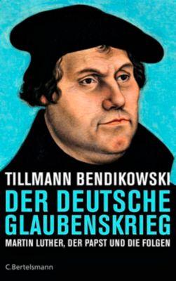 Der deutsche Glaubenskrieg - Tillmann Bendikowski |