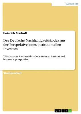 Der Deutsche Nachhaltigkeitskodex aus der Perspektive eines institutionellen Investors, Heinrich Bischoff