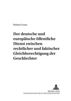 Der deutsche und europäische öffentliche Dienst zwischen rechtlicher und faktischer Gleichberechtigung der Geschlechter, Bettina Graue