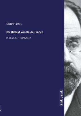Der Dialekt von Ile-de-France - Ernst Metzke |