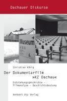 Der Dokumentarfilm KZ Dachau, Christian König
