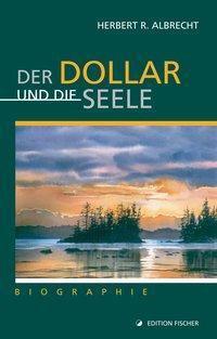 Der Dollar und die Seele - Herbert R. Albrecht |