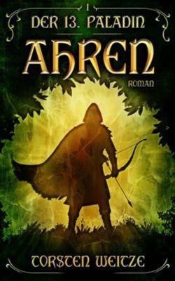 Der dreizehnte Paladin: Ahren, Torsten Weitze