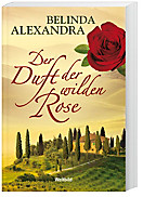 Der Duft der wilden Rose, Alexandra Belinda