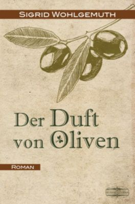 Der Duft von Oliven, Sigrid Wohlgemuth